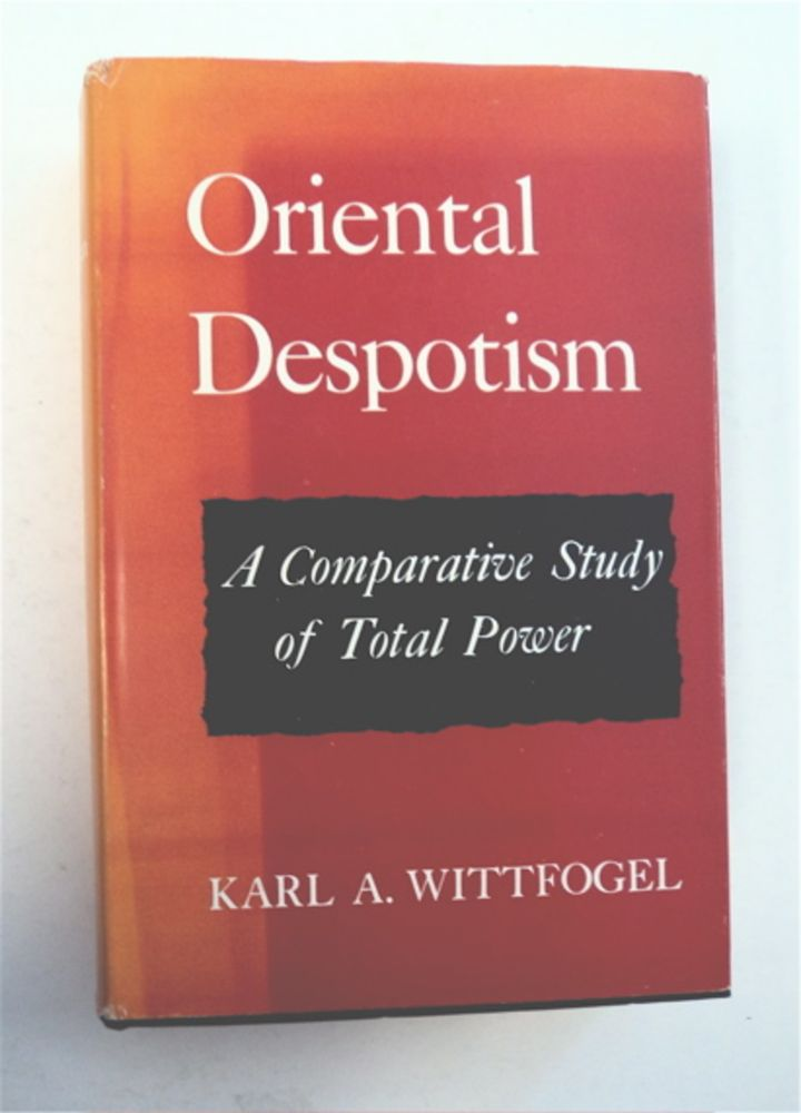 Oriental Despotism: A Comparative Study of Total Power. Karl A. WITTFOGEL.