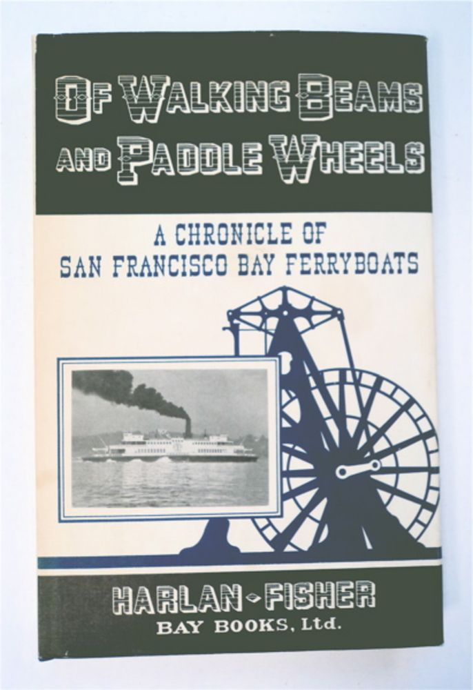 Of Walking Beams and Paddle Wheels: A Chronicle of San Francisco Bay Ferryboats. George H. HARLAN, Clement Fisher.