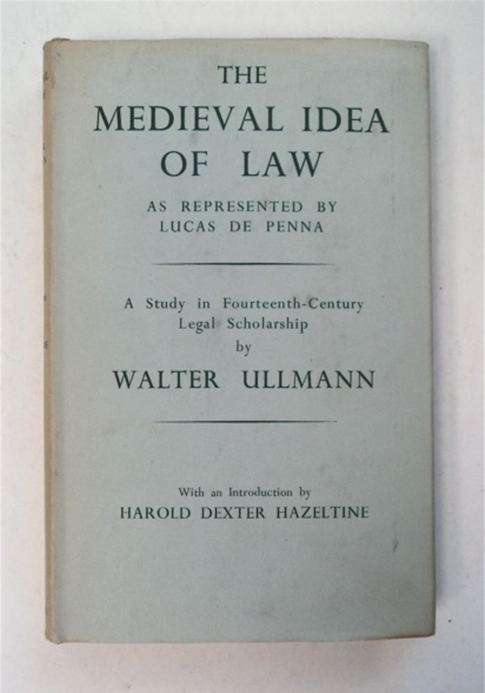The Medieval Idea of Law as Represented by Lucas de Penna: A Study in Fourteenth-Century Legal Scholarship. Walter ULLMANN.