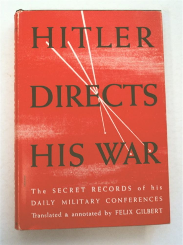Hitler Directs His War: The Secret Records of His Daily Military Conferences. Felix GILBERT, selected.