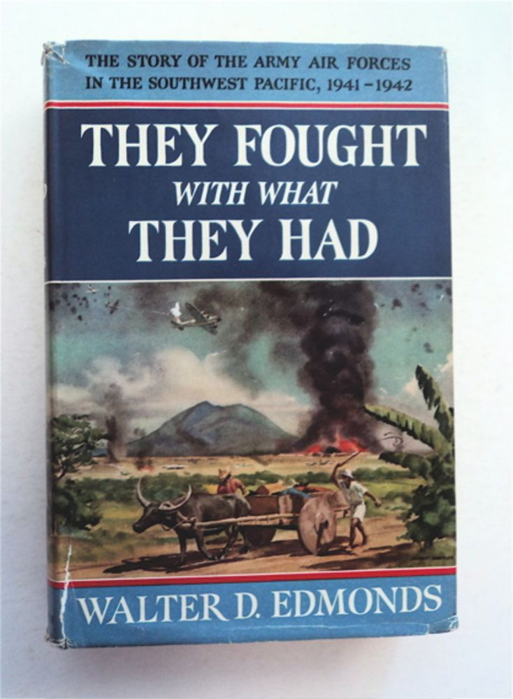 They Fought with What They Had: The Story of the Army Air Forces in the Southwest Pacific, 1941-1942. Walter D. EDMONDS.