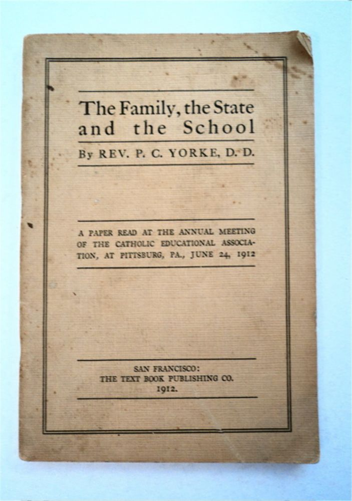 The Family, the State and the School: A Paper Read at the Annual Meeting of the Catholic Educational Association, at Pittsburg [sic], Pa., June 24, 1912. C. YORKE, eter.