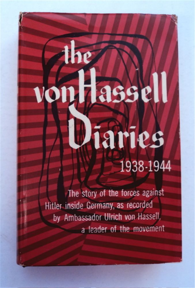 The Von Hassell Diaries 1938-1944: The Story of the Forces against Hitler inside Germany, as Recorded by Ambassador Ulrich von Hassell, a Leader of the Movement. Ulrich von HASSELL.