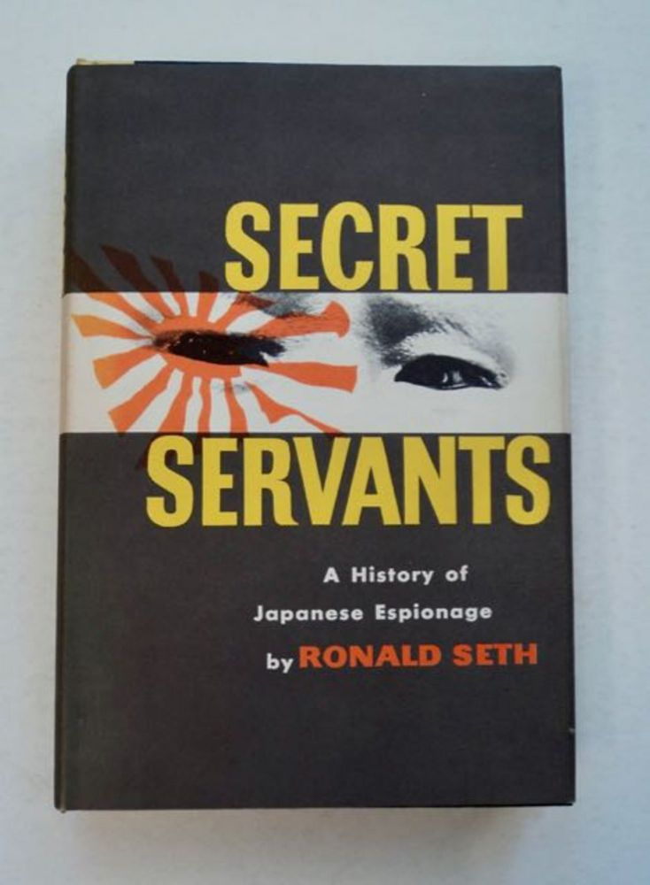 Secret Servants: A History of Japanese Espionage. Ronald SETH.