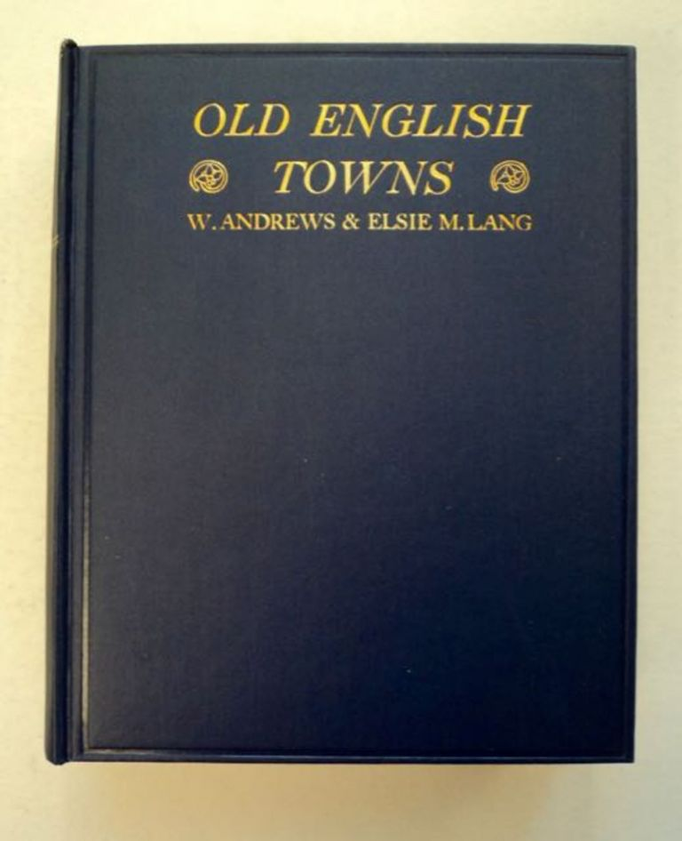 Old English Towns. William ANDREWS, Elsie M. Lang.