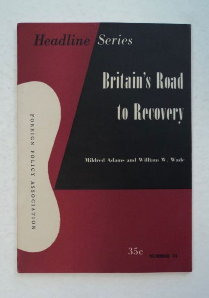 Britain's Road to Recovery. Mildred ADAMS, William W. Wade.