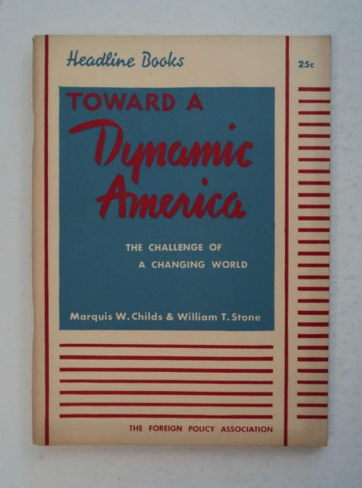 Toward a Dynamic Ameirca: The Challenge of a Changing World. Marquis W. CHILDS, William T. Stone.