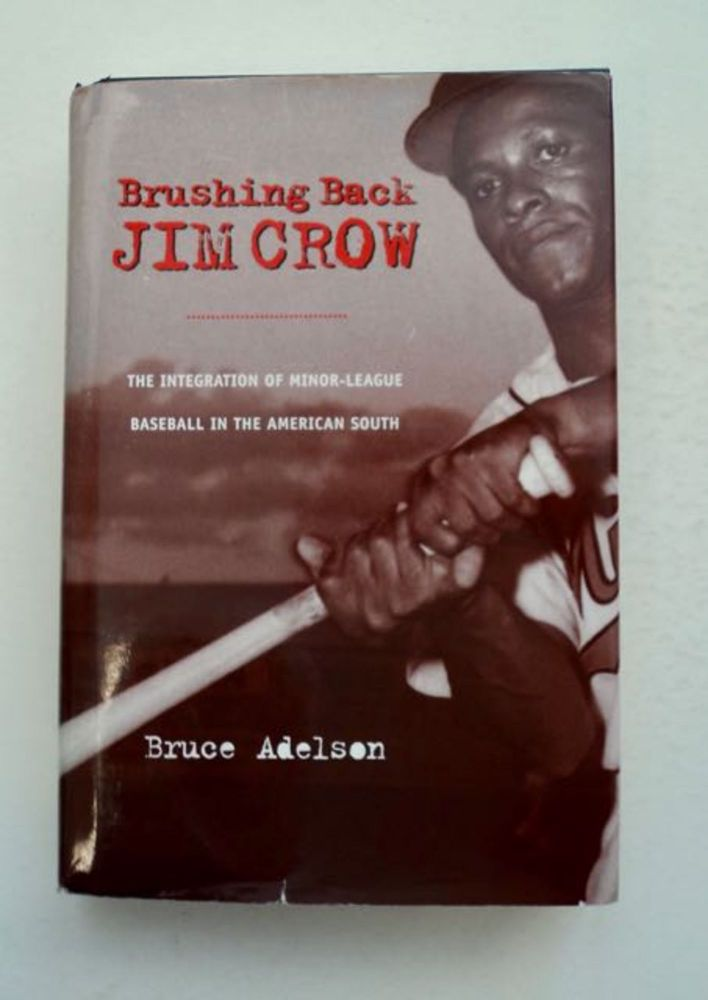 Brushing Back Jim Crow: The Integration of Minor-League Baseball in the South. Bruce ADELSON.