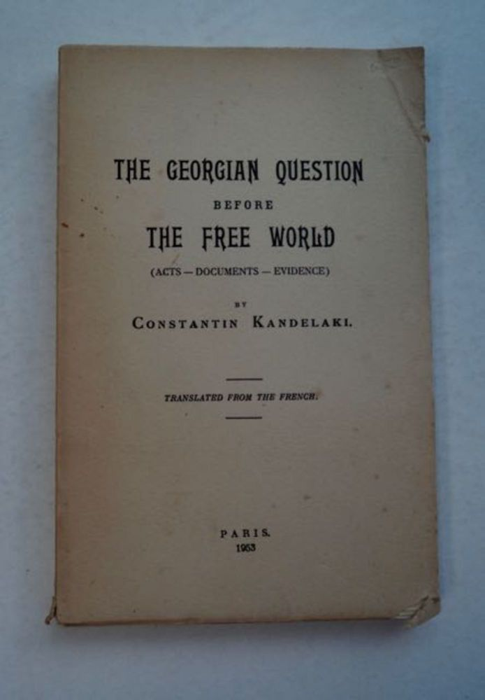 The Georgian Question before the Free World: (Acts - Documents - Evidence). Constantin KANDELAKI.