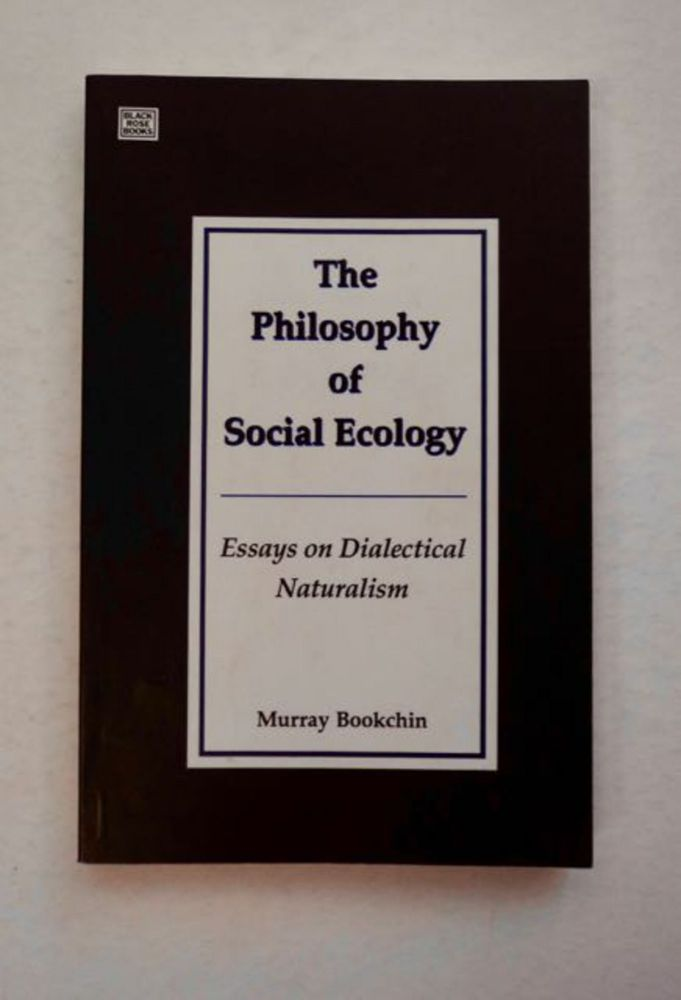 The Philosophy of Social Ecology: Essays on Dialectical Naturalism. Murray BOOKCHIN.