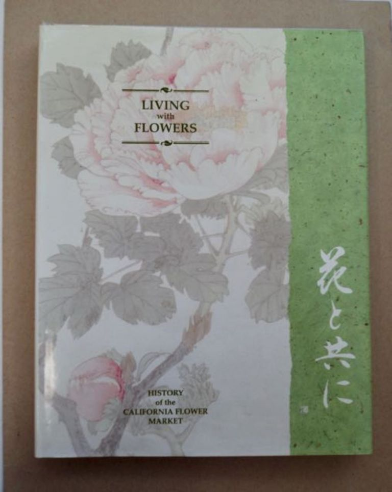 Living with Flowers: The California Flower Market Story. Gary KAWAGUCHI.
