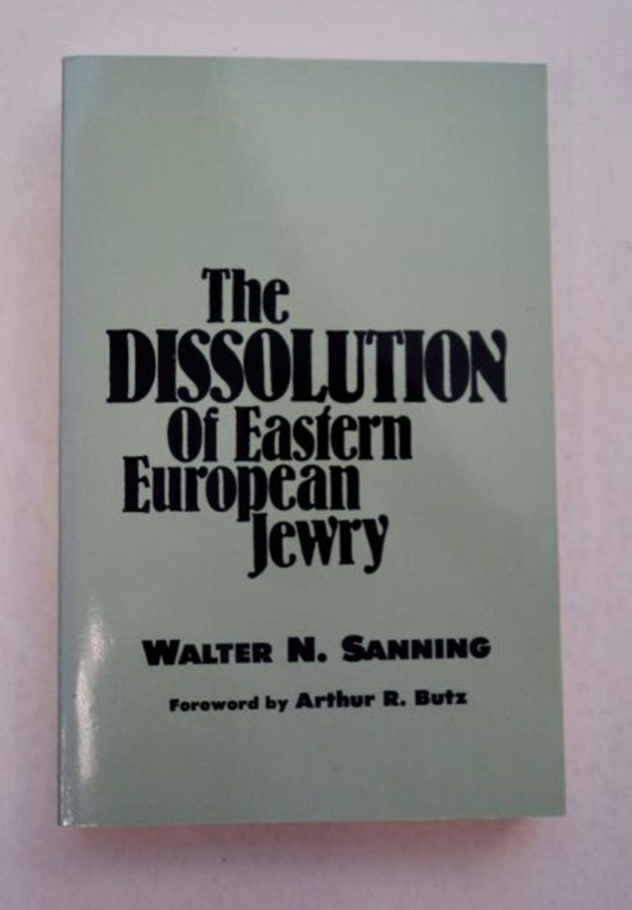 The Dissolution of Eastern European Jewry. Walter N. SANNING.