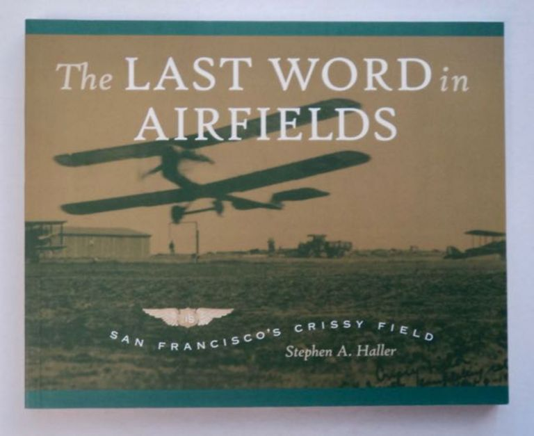 The Last Word in Airfields; San Francisco's Crissy Field. Stephen A. HALLER.