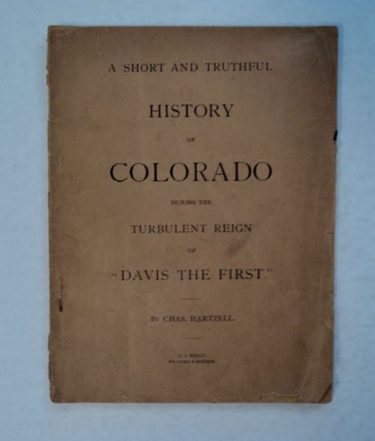 "A Short and Truthful History of Colorado during the Turbulent Reign of ""Davis the First"" Chas HARTZELL."