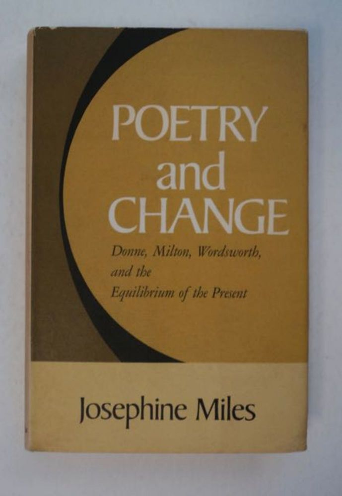 Poetry and Change: Donne, Milton, Wordsworth, and the Equilibrium of the Present. Josephine MILES.