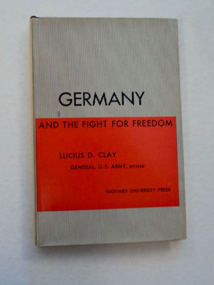 Germany and the Fight for Freedom. Lucius D. CLAY, Ret, U. S. Army, General.