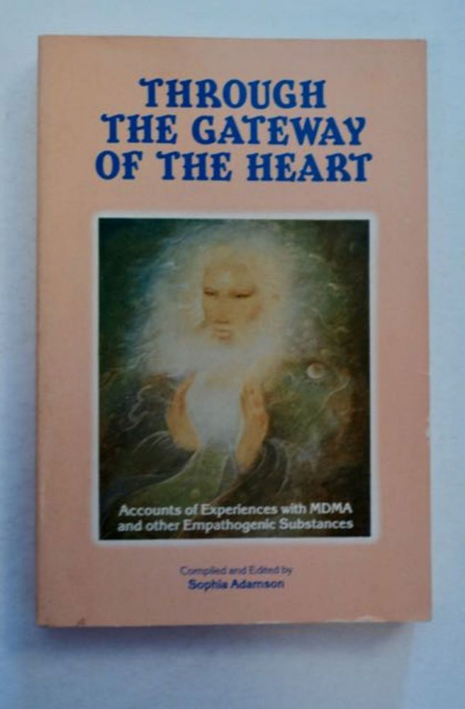 Through the Gateway of the Heart: Accounts of Experiences with MDMA and Other Empathogenic Substances. Sophia ADAMSON, comp., ed.