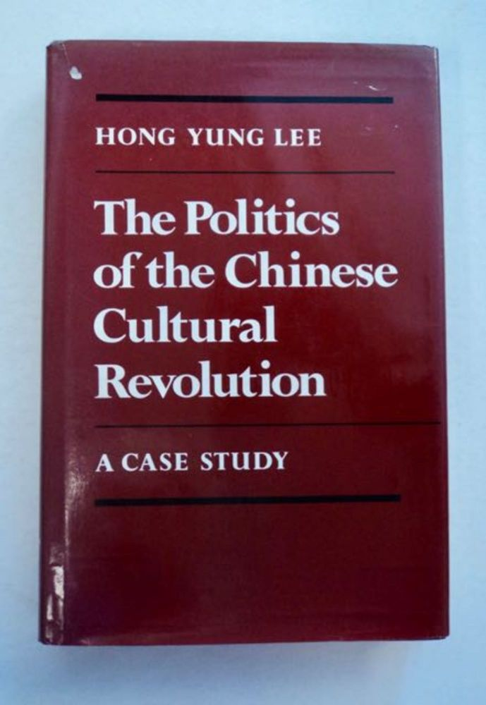 The Politics of the Chinese Cultural Revolution: A Case Study. Hong Yung LEE.