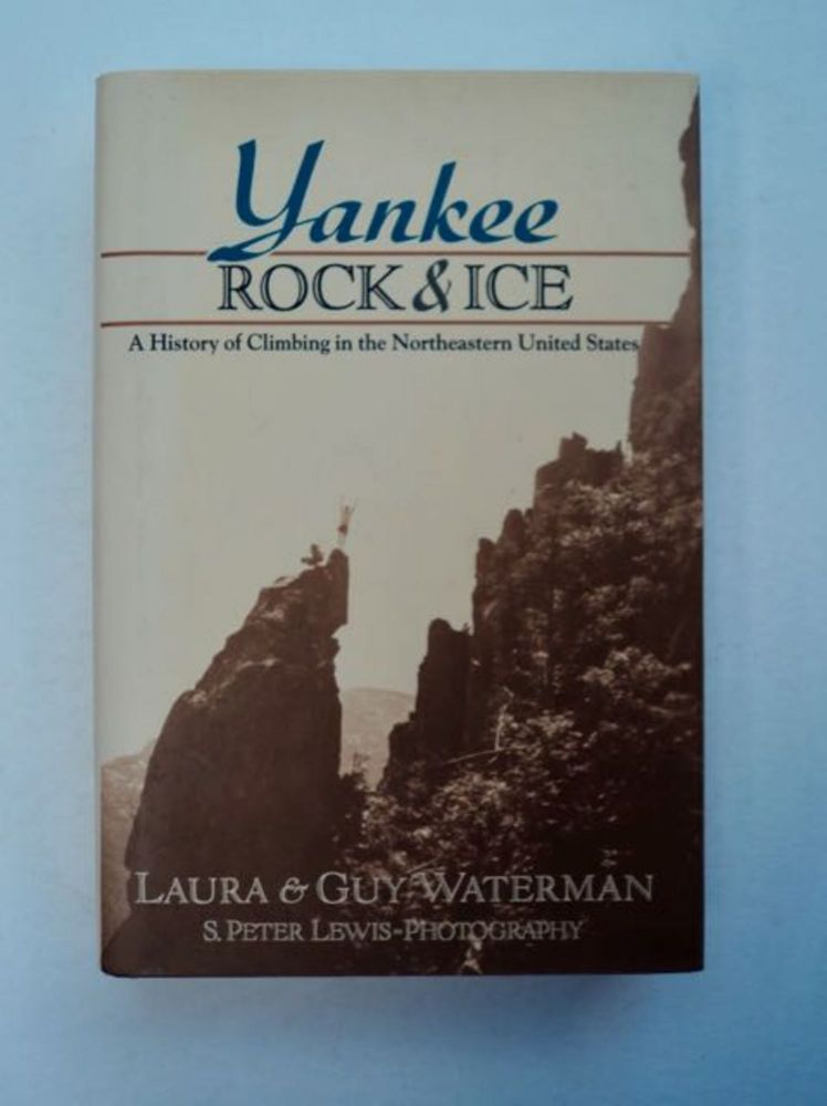 Yankee Rock & Ice: A History of Climbing in the Northeastern United States. Laura WATERMAN, Guy Waterman.