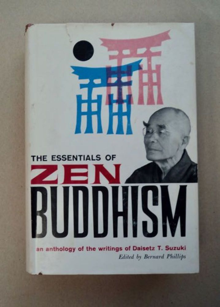 The Essentials of Zen Buddhism: Selected from the Writings of Daisetz T. Suzuki. Daisetz T. SUZUKI.