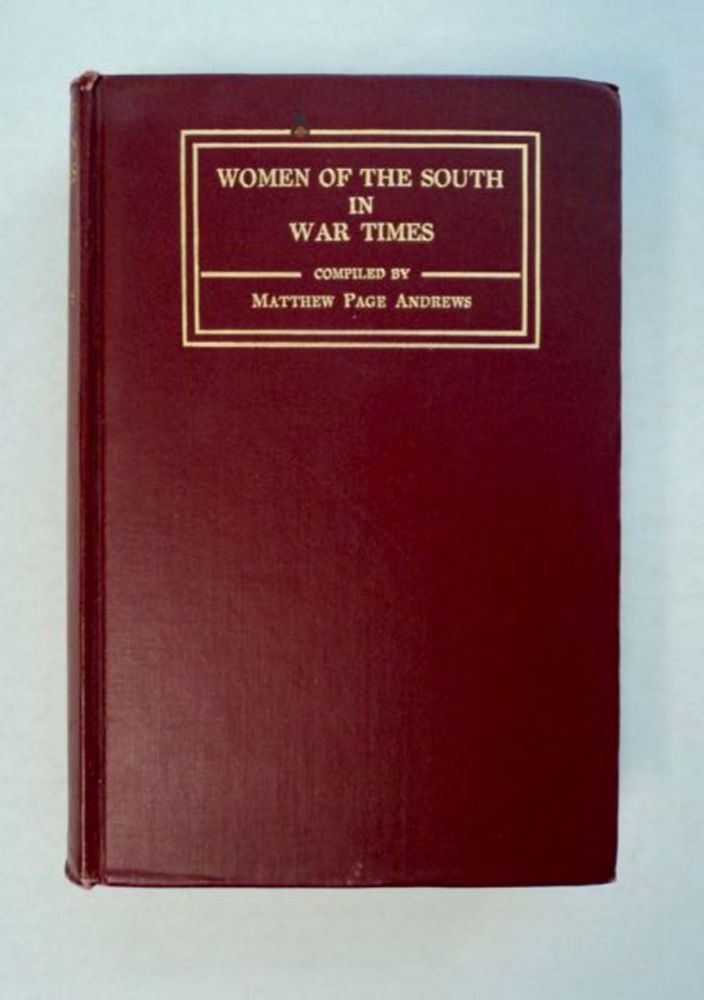 The Women of the South in War Times. Matthew Page ANDREWS, comp.