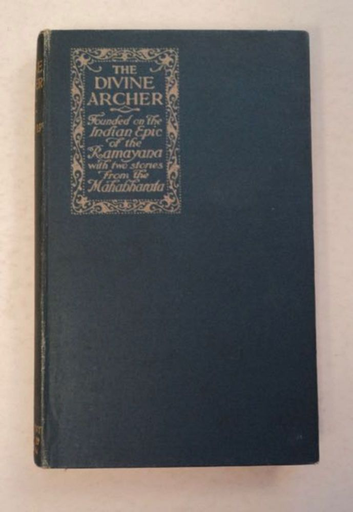The Divine Archer: Founded on the Indian Epic of the Ramayana with Two Stories from the Mahabharata. GOULD, rederick, ames.