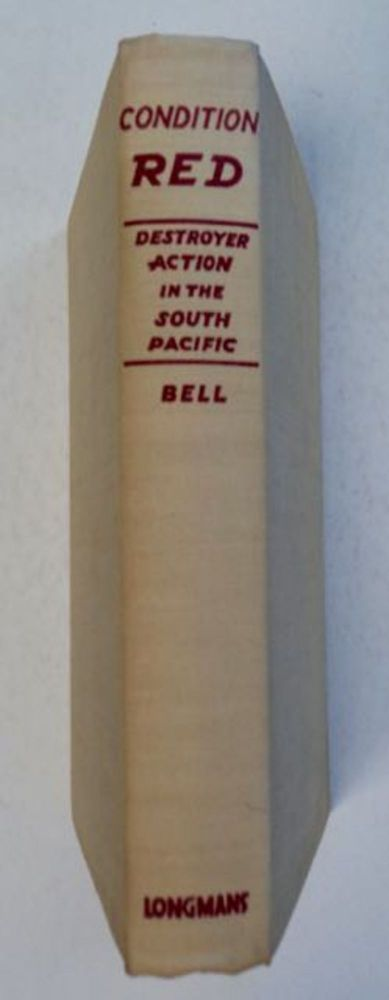 Condition Red: Destroyer Action in the South Pacific. Frederick J. BELL, U. S. Navy, Commander.