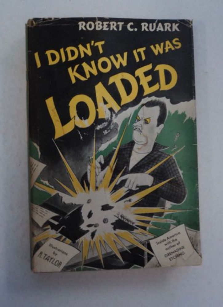 I Didn't Know It Was Loaded. Robert C. RUARK.