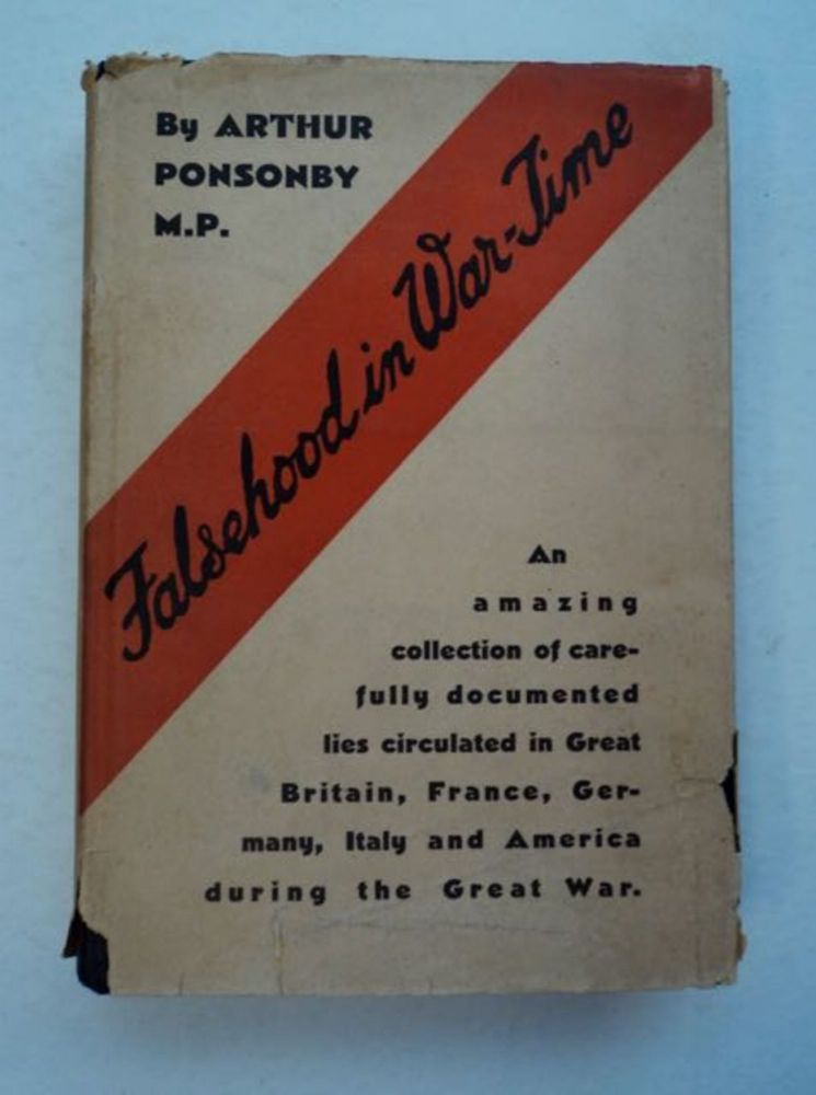 Falsehood in War-Time: Containing an Assortment of Lies Circulated throughout the Nations during the Great War. Arthur PONSONBY, M. P.