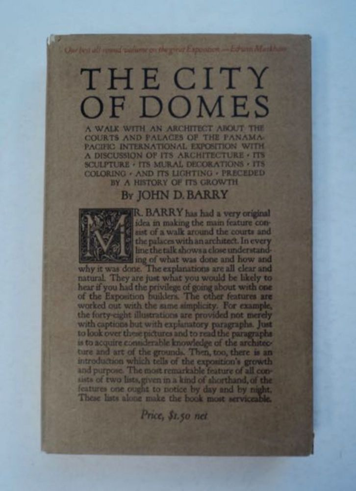 The City of Domes: A Walk with an Architect about the Courts and Palaces of the Panama-Pacific International Exposition, with a Dsicussion of Its Architecture, Its Sculpture, Its Mural Decorations, Its Coloring and Its Lighting, Preceded by a History of Its Growth. John D. BARRY.