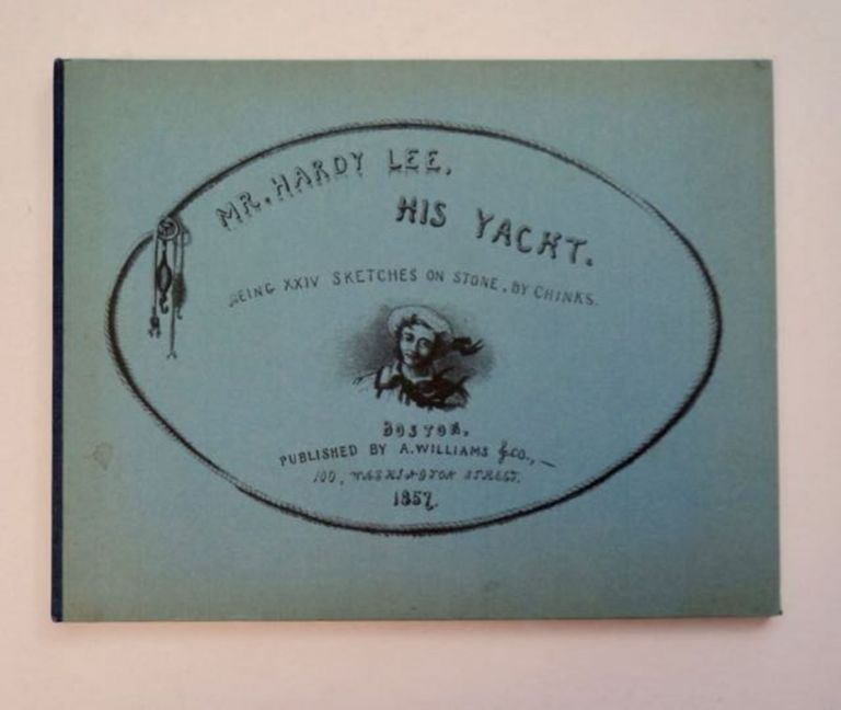 Mr. Hardy Lee, His Yacht: Being XXIV Sketches on Stone. CHINKS, Dr. Charles Ellery Stedman.