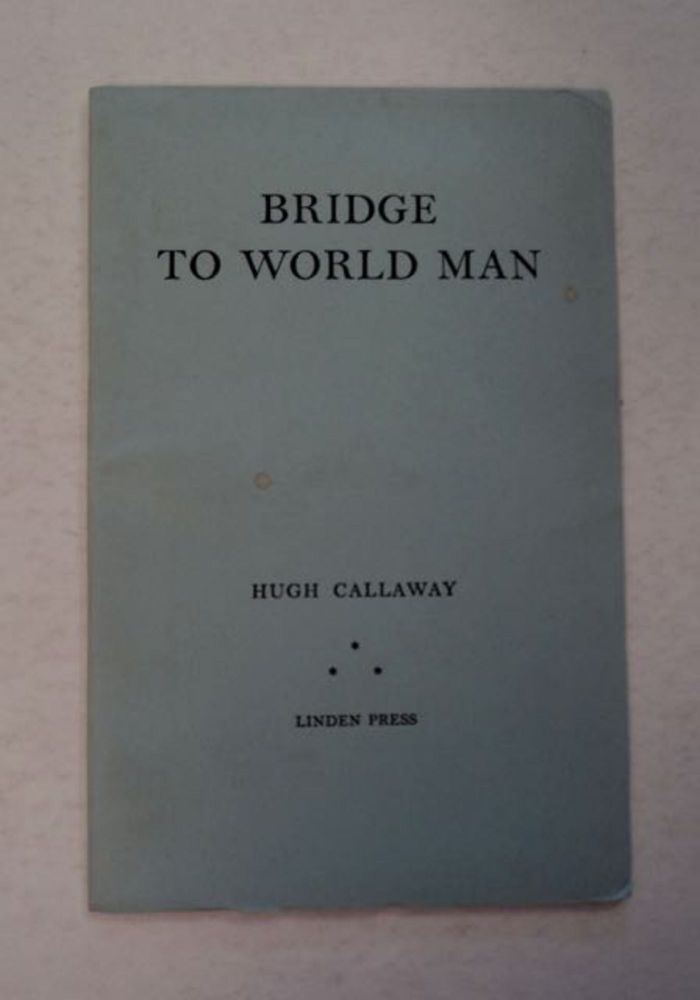 Bridge to World Man: An Alternative to Social and Intellectual Materialism, and the Cult of the Phony. Hugh CALLAWAY.