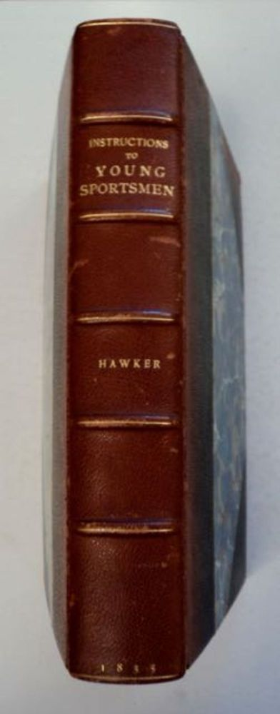 Instructions to Young Sportsmen in All That Relates to Guns and Shooting. Lt. Col. P. HAWKER.