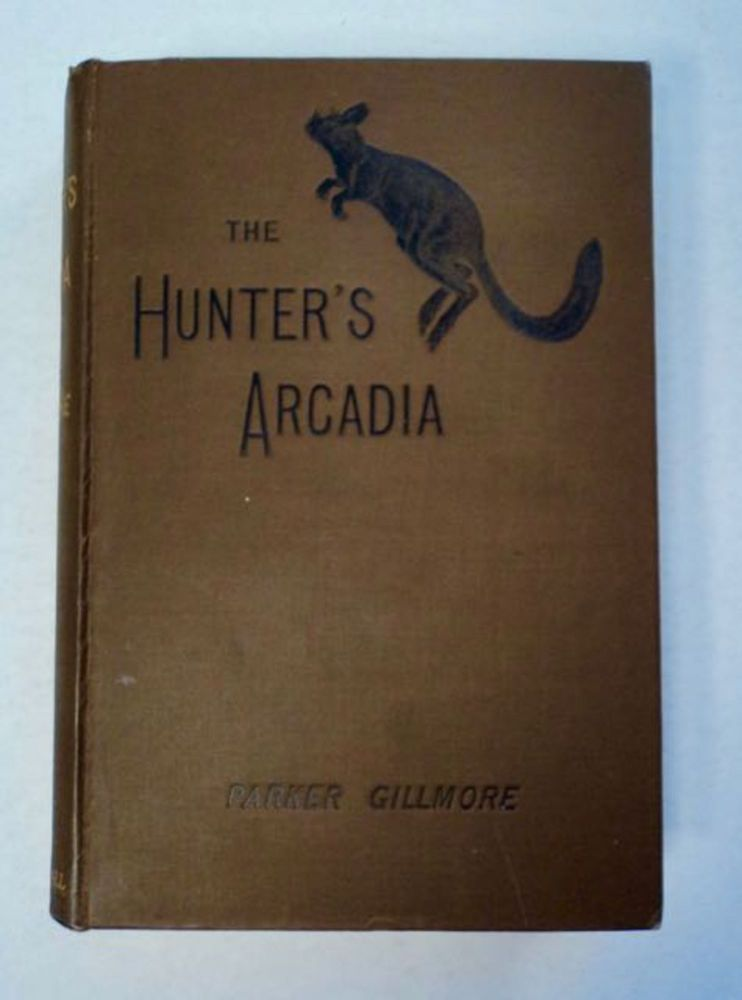 The Hunter's Arcadia. Parker GILLMORE.
