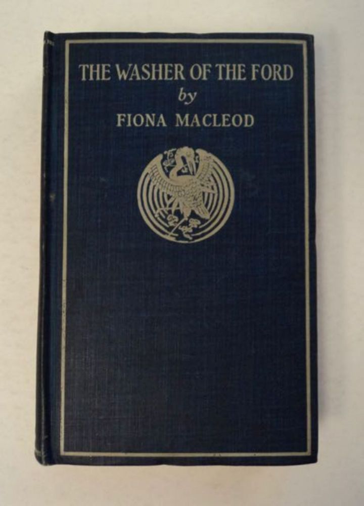 The Washer of the Ford. Fiona MACLEOD, William Sharp.