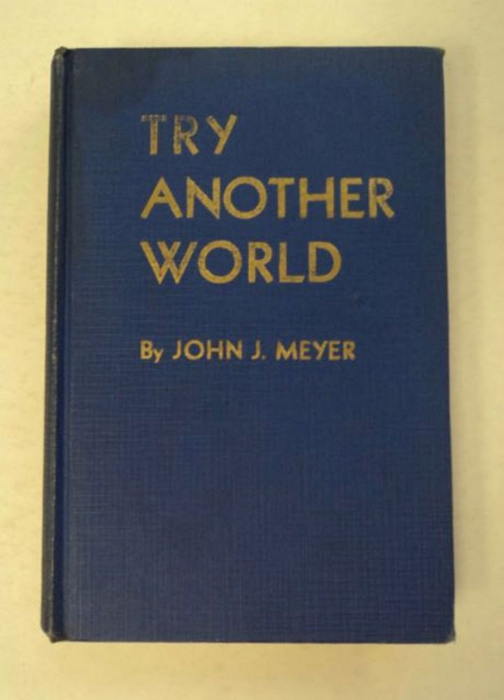 Try Another World: A Saga Coursing Its Way through the Six Adventures of Joe Shaun Which Thrilled the Village of Caryldale. John J. MEYER.