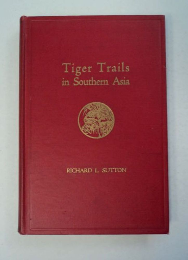 Tiger Trails in Southern Asia. Richard L. SUTTON.