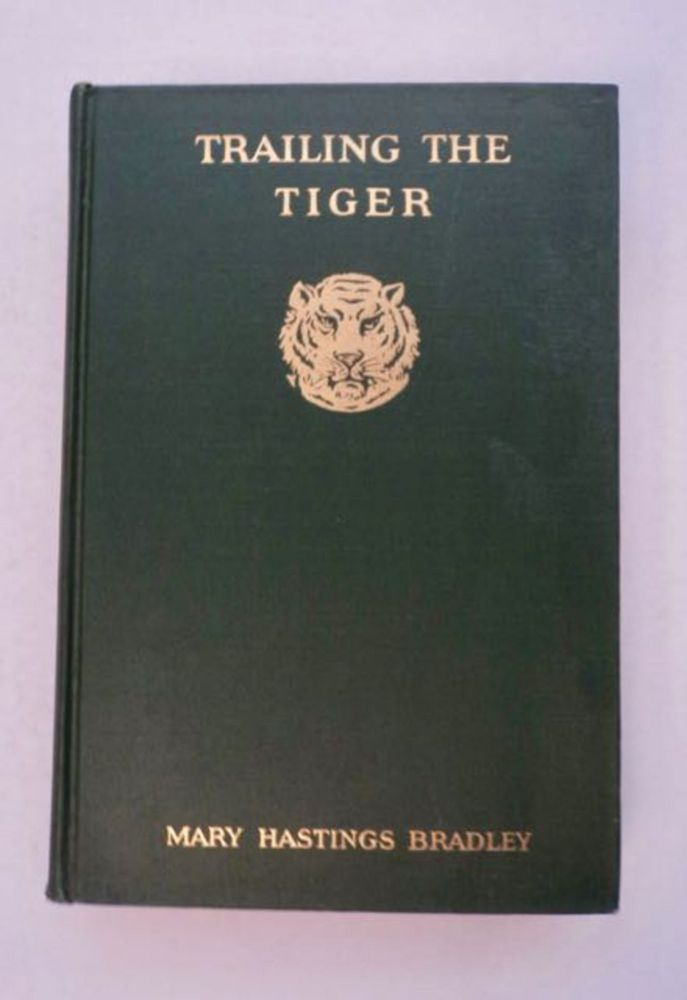 Trailing the Tiger. Mary Hastings BRADLEY.