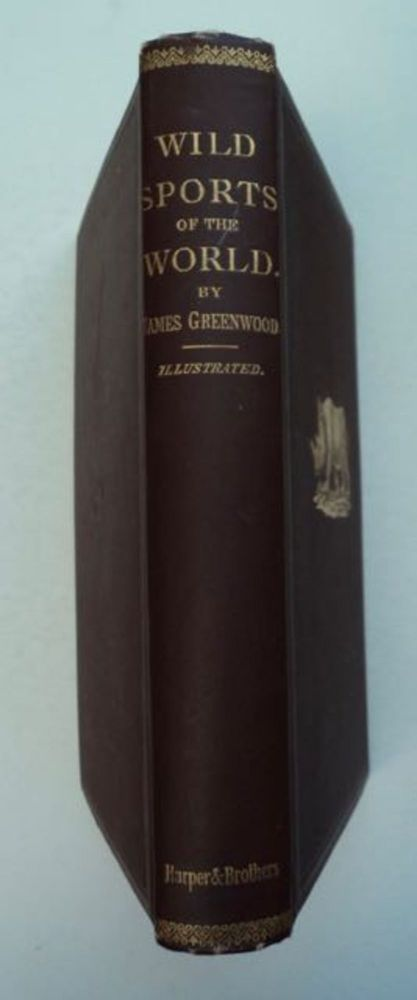 Wild Sports of the World: A Book of Natural History and Adventure. James GREENWOOD.