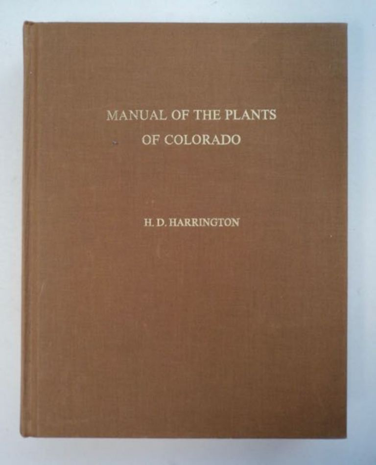 Manual of the Plants of Colorado for the Identification of the Ferns and Flowering Plants of the State. H. D. HARRINGTON.