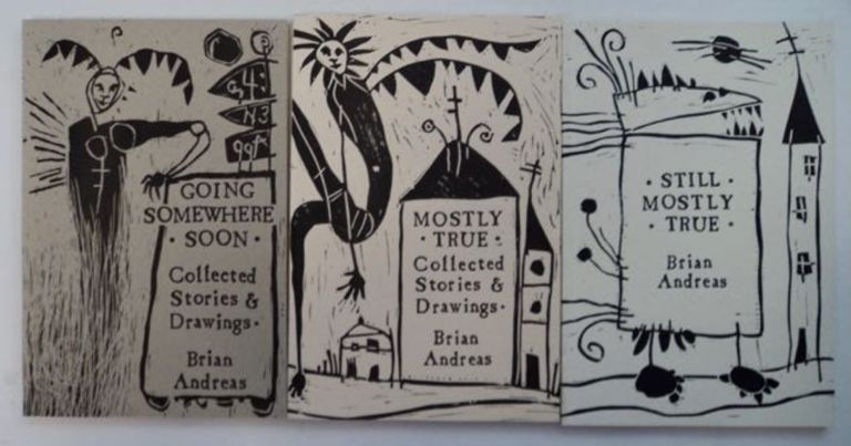 Mostly True: Collected Stories & Drawings + Still Mostly True: Collected Stories & Drawings + Going Somewhere Soon: Volume 3 Collected Stories & Drawings. Brian ANDREAS.
