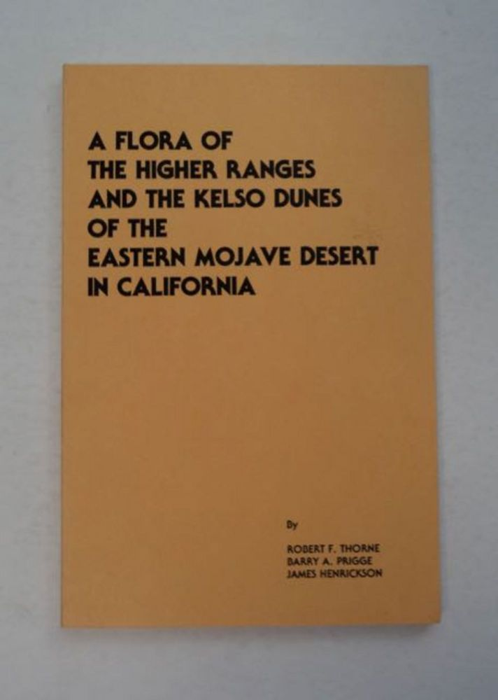 A Flora of the Higher Ranges and the Kelso Dunes of the Eastern Mojave Desert in California. Robert F. THORNE, Barry A. Prigge, James Henrickson.