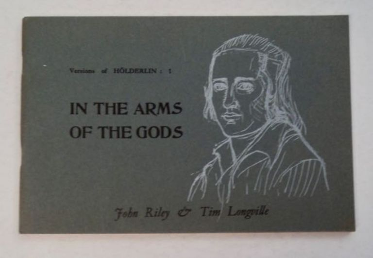 In the Arms of the Gods: Versions of Hölderlin : 1. John RILEY, Tim Longville.
