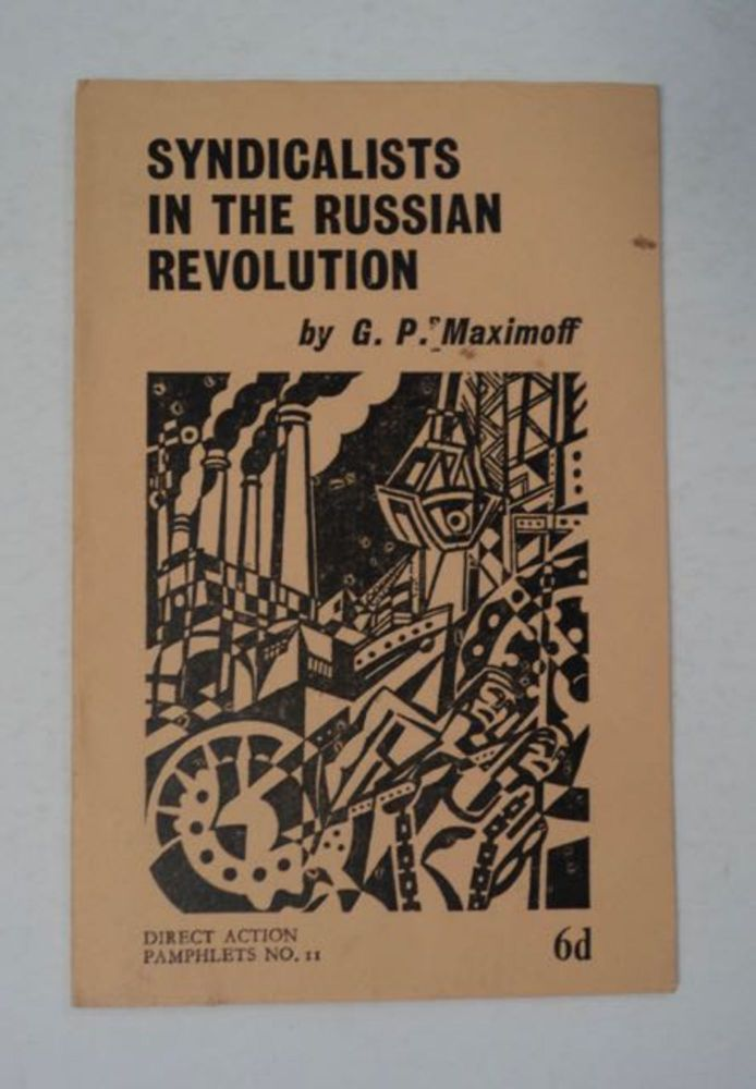 Syndicalists in the Russian Revolution. G. P. MAXIMOFF.