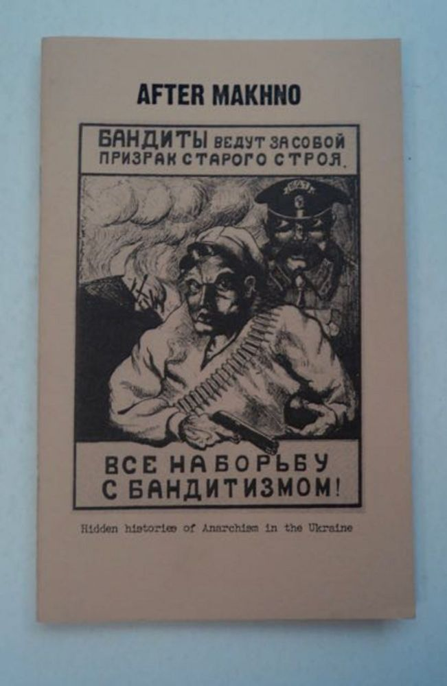 After Makhno: The Anarchist Underground in the Ukraine in the 1920s and 1930s: Outline of History by Anatoly V. Dubovik & The Story of a Leaflet and the Fate of the Anarchist Varshavskiy (from the History of Anarchist Resistance to Totalitarianism) by D. I. Rublyov. Anatoly V. DUBOVIK, D. I. Rublyov.