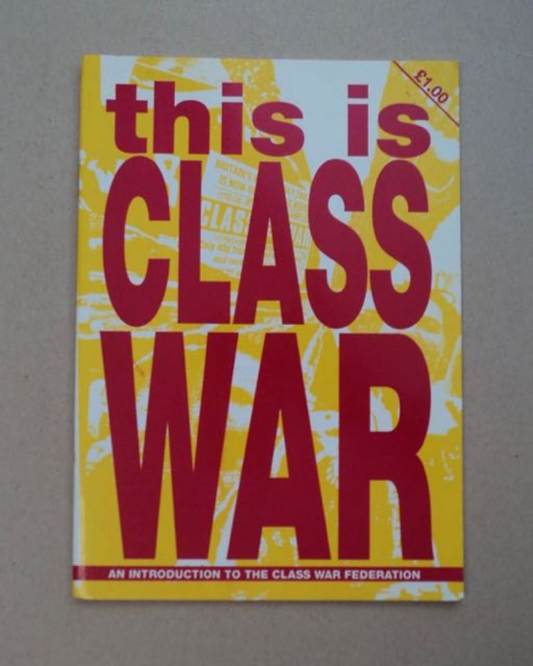 This Is Class War: An Introduction to the Class War Federation. CLASS WAR FEDERATION.