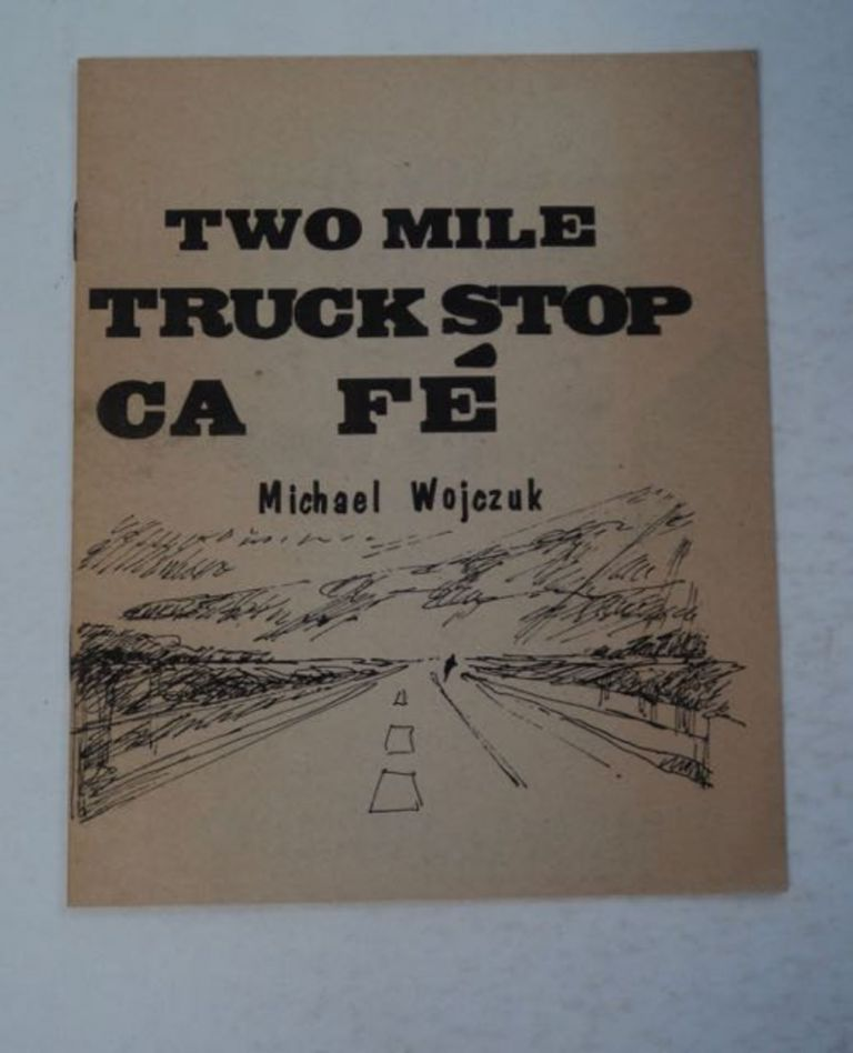 Two Mile Truck Stop Ca Fé. Michael WOJCZUK.
