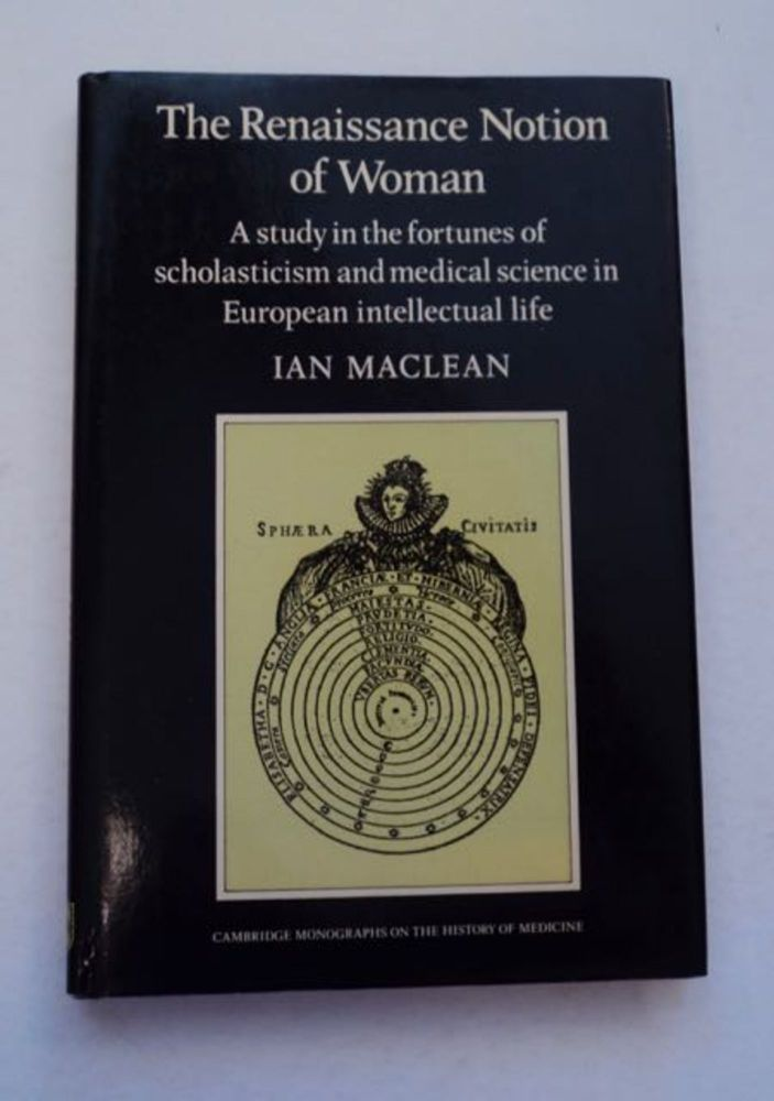The Renaissance Notion of Woman: A Study in the Fortunes of Scholasticism and Medical Science in European Intellectual Life. Ian MACLEAN.