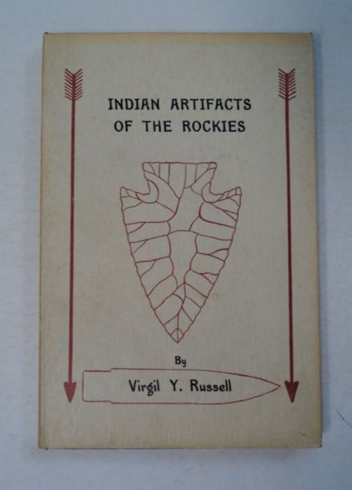 Indian Artifacts of the Rockies. Virgil Y. RUSSELL.