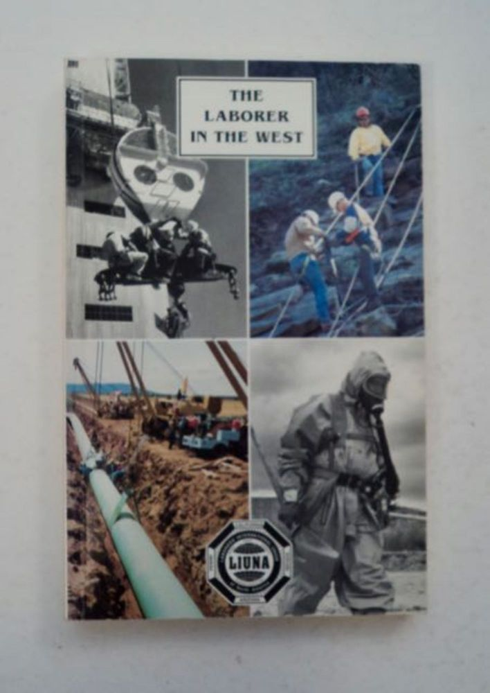 The Laborer in the West: A History of the Pacific Southwest Region of the Laborers' International Union of North America. Bill TALBITZER.